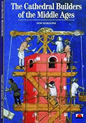 The Cathedral Builders of the Middle Ages (New Horizons)