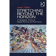 [(Stretching Beyond the Horizon : A Multiplanar Theory of Spatial Planning and Governance)] [By (author) Professor Jean Hillier] published on (May, 2007)