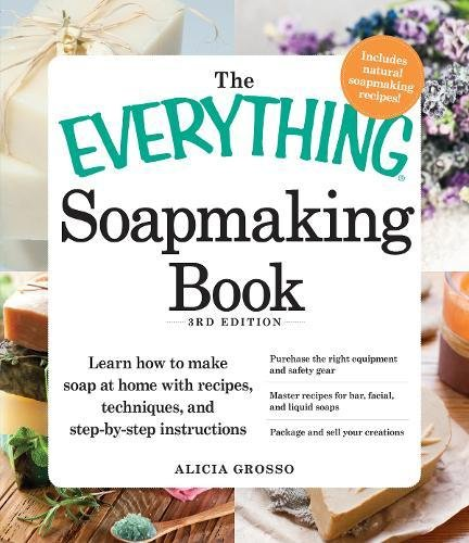 The Everything Soapmaking Book, 3rd Edition: Learn how to make soap at home with recipes, techniques, and step-by-step instructions Purchase the right ... liquid soaps Package and sell your creations por Alicia Grosso