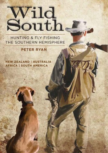 Wild South: Hunting and Fly-Fishing the Southern Hemisphere (English Edition)