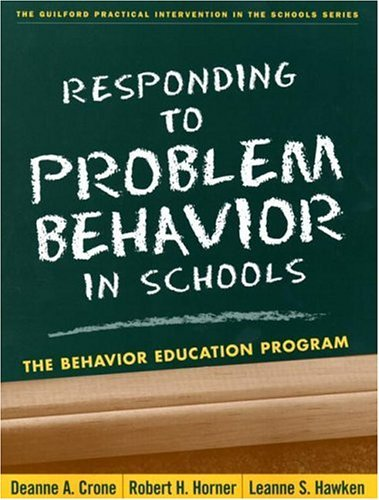Responding to Problem Behavior in Schools: The Behavior Education Program (Practical Intervention in the Schools) by Deanne A. Crone Phd (2003-11-20)