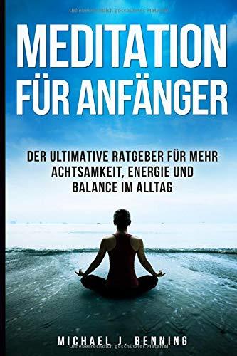 Meditation für Anfänger: Der ultimative Ratgeber für