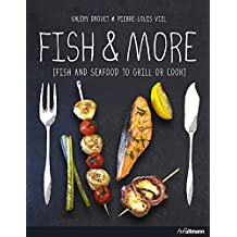 Fish & More: Fish and Seafood to Grill or Cook