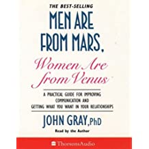 Men Are from Mars, Women Are from Venus: A Practical Guide for Improving Communication and Getting What You Want in Your Relationships (Thorsons audio)