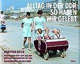 Alltag in der DDR: So haben wir gelebt: Fotografien 1949 - 1971 aus dem größten Privatarchiv der DDR - Manfred Beier