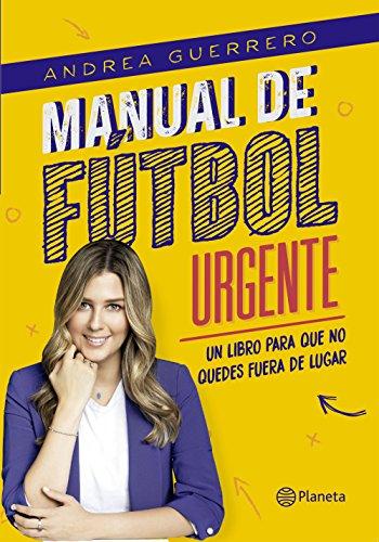 Manual de fútbol urgente: Un libro para que no quedes fuera de lugar por Andrea Guerrero