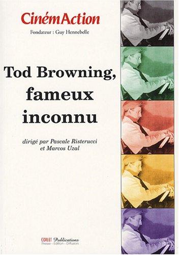 CinémAction : Tod Browning, fameux inconnu par Pascale Risterucci