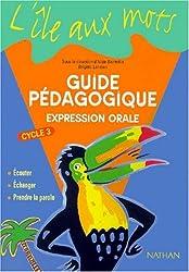 L'île aux mots, CE2, CM1, CM2, expression orale, cycle 3. Guide pédagogique