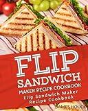 Flip Sandwich Maker Recipe Cookbook: