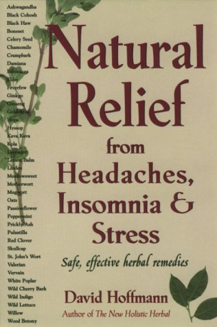 Natural Relief from Headaches, Insomnia and Stress: Safe, Effective Herbal Remedies by David Hoffman (1-Aug-1999) Paperback