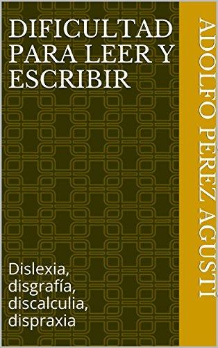 Dificultad para leer y escribir: Dislexia, disgrafía, discalculia, dispraxia (Metafísica y psicología nº 4) por Adolfo Pérez Agusti