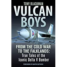 Vulcan Boys: From the Cold War to the Falklands: True Tales of the Iconic Delta V Bomber (English Edition)