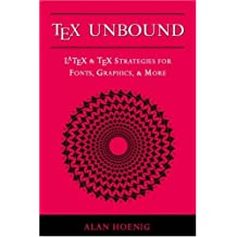 Tex Unbound: Latex & Tex Strategies for Fonts, Graphics, & More: LaTex and TeX Strategies for Fonts, Graphics, and More