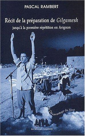 Récit de la préparation de Gilgamesh jusqu'à la première répétition en Avignon par Pascal Rambert