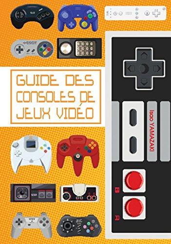Guide des consoles de jeux vidéo par Isao Yamazaki