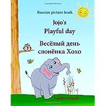 Russian Picture book: Jojo's playful day. Childrens Russian books, bilingual Russian English, Russian for children, Russian for kids, Russian (Bilingual English-Russian Picture books)