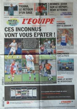 EQUIPE (L') [No 20476] du 03/08/2010 - FOOT / CES INCONNUS VONT VOUS EPATER - BATEAUX / DANS LE SECRET DE DESJOYEAUX - F1 / 5 FAUVES SUR LA PISTE - ATHLETISME / LEMAITRE DOIT-IL CHOISIR - LIGUE 1 / TIGANA LE RETOUR D'UN SAGE - RENNES / GYAN SUR LE DEPART - REMY ATTENDU par Collectif