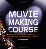 Moviemaking Course: Principles, Practice, and Techniques: The Ultimate Guide for the Aspiring Filmmaker by Chris Patmore (2005-09-01)