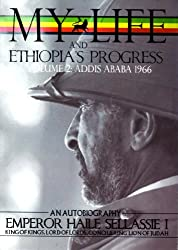 The Autobiography of Emperor Haile Sellassie I: King of All Kings and Lord of Lords; My Life and Ethiopia's Progress Volume Two: Addis Abeda 1966 E.C.