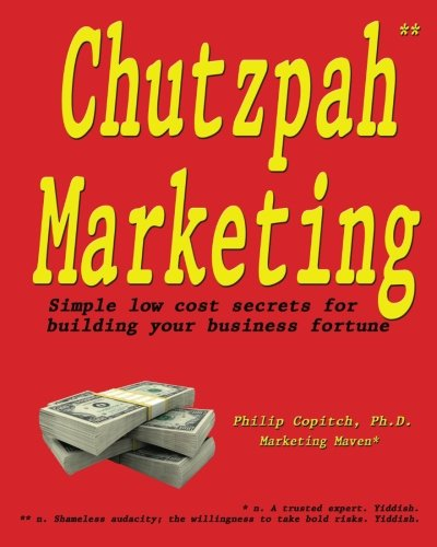 Chutzpah Marketing: Simple Low Cost Secrets to Building Your Business Fortune