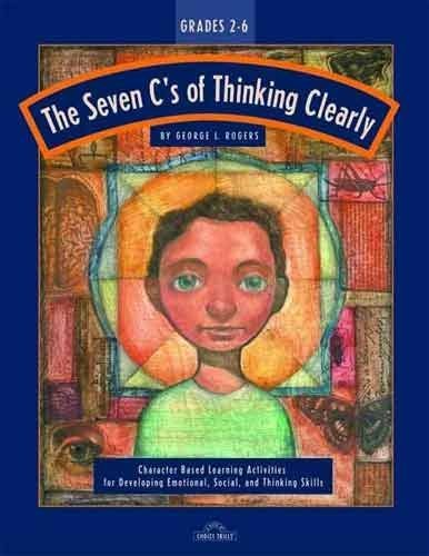 The Seven C's of Thinking Clearly Grades 2-6
