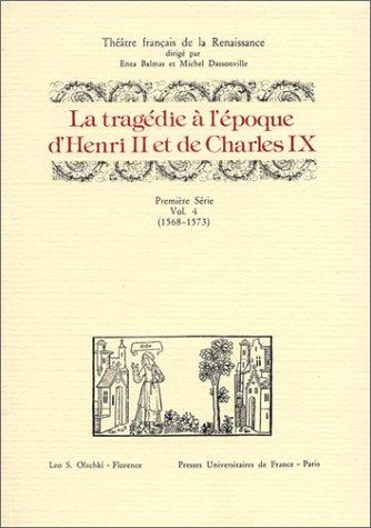 La Tragédie à l'époque de Henri II et Charles IX, volume 4