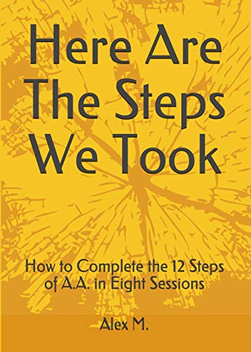Here Are The Steps We Took: How to Complete the 12 Steps of A.A. in Eight Sessions (English Edition)