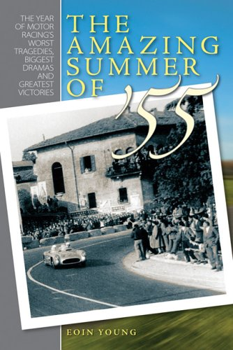 The Amazing Summer of '55: The Year of Motor Racing's Biggest Dramas, Worst Tragedies and Greatest Victories por Eoin Young