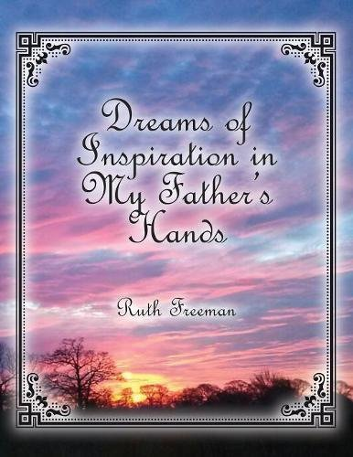 Dreams of Inspiration in My Father's Hands por Ruth Freeman