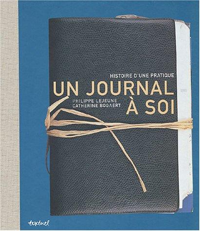 Un journal à soi : Histoire d'une pratique par Philippe Lejeune, Catherine Bogaert