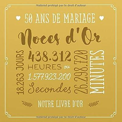 50 ans de mariage ~ Noces d'Or: Livre d'or pour la fête du 50e anniversaire de mariage - Décoration pour les noces d'or - Un bel album déco - écrites par les amis et la famille