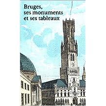 Bruges, ses monuments et ses tableaux: Version Illustrée