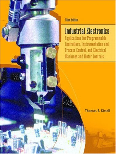 Industrial Electronics: Applications for Programmable Controllers, Instrumentation and Process Control, and Electrical Machines and Mo