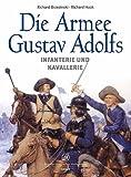 Die Armee Gustav Adolfs: Infanterie und Kavallerie - Richard Brzezinski