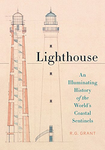 Lighthouse: An Illuminating History of the World's Coastal Sentinels por R. G. Grant