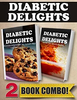 Your Favorite Foods - All Sugar-Free Part Two and Sugar-Free Freezer Recipes: 2 Book Combo (Diabetic Delights) (English Edition) par [Sparks, Ariel]