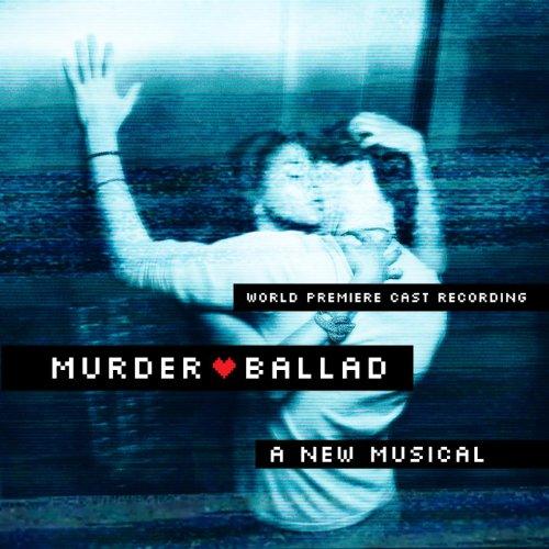 Murder Ballad: A New Musical (World Premiere Cast Recording) (Murder Ballads)