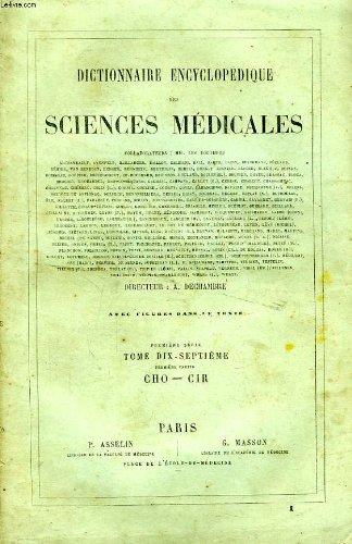 DICTIONNAIRE ENCYCLOPEDIQUE DES SCIENCES MEDICALES, TOME XVII, 1re PARTIE, CHO-CIR par COLLECTIF