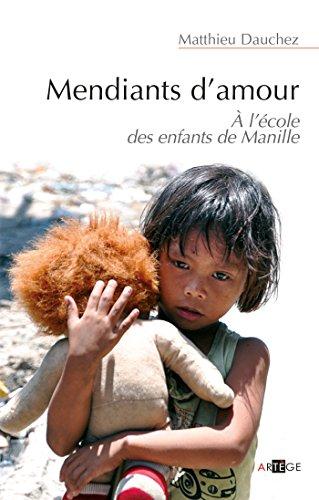 Mendiants d'amour : A l'école des enfants de Manille par Matthieu Dauchez