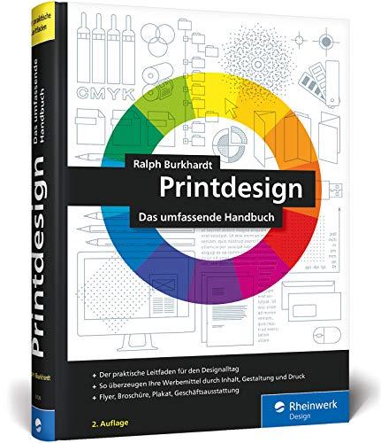 Printdesign: Flyer, Broschüre, Plakat, Geschäftsausstattung - Der Praxisratgeber in der 2. Auflage -