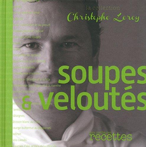 soupes & veloutés par Christophe Leroy