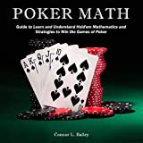 Poker Math: Guide to Learn and Understand Hold'em Mathematics and Strategies to Win the Games of Poker (English Edition)