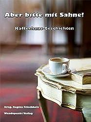 Aber bitte mit Sahne!: Kaffeehaus-Geschichten