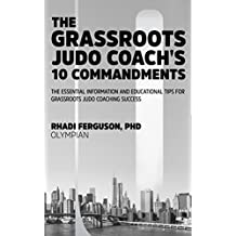The Grassroots Judo Coach's 10 Commandments: The Essential Information And Educational Tips For Grassroots Judo Coaching Success (English Edition)