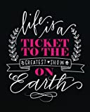 Life is a ticket to the greatest show on earch: Inspirational quotes Journal Wide Ruled College Lined Composition Notebook For 132 Pages of 8'x10': and Motivational quote lined notebook Series