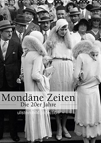 Mondäne Zeiten - Die 20er Jahre (Wandkalender 2018 DIN A3 hoch): Fotografien der ullstein bild collection zu Mondäne Zeiten - Die 20er Jahre ... bild Axel Springer Syndication GmbH, ullstein (Twenties Damenmode Roaring)