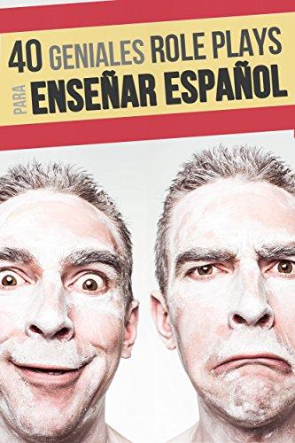 40 roleplays para enseñar español: Haz tus clases más divertidas por Isaac Bueso
