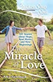 Chicken Soup for the Soul: The Miracle of Love: 101 Stories about Hope, Soul Mates and New Beginnings