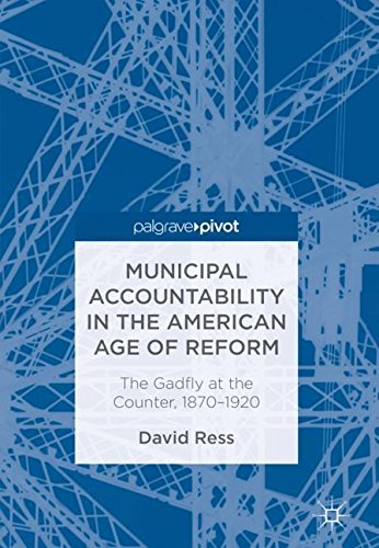 Municipal Accountability in the American Age of Reform: The Gadfly at the Counter, 1870-1920