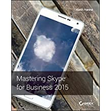 Mastering Skype for Business 2015 by Keith Hanna (2016-04-04)